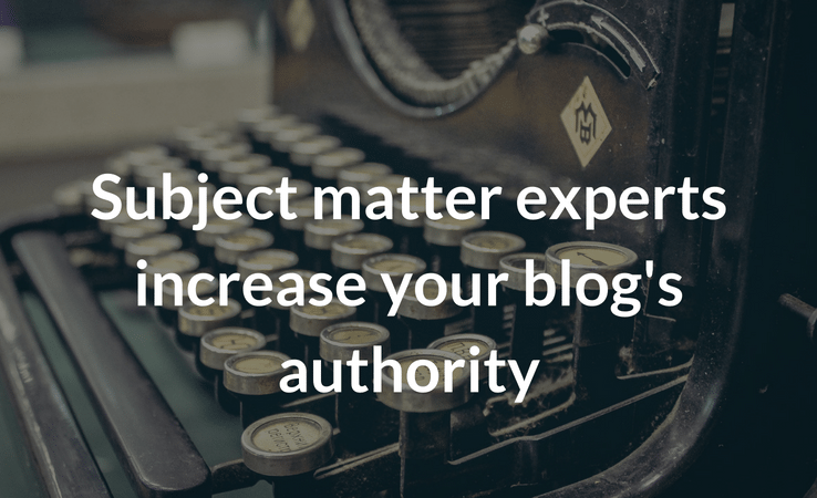 Use subject matter experts to increase blog's authority